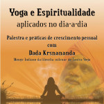Palestra: Yoga e Espitritualidade aplicados no dia-a dia com o Dada Krysnananda. 16 Março