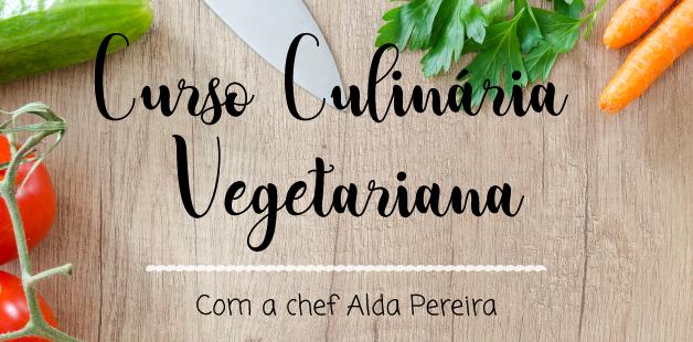 Curso de culinária vegetariana com Chef Alda Pereira - Novas datas